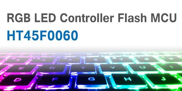ht45f0060,内建rgb三色led驱动电路与单线串接介面,可实现单颗主控